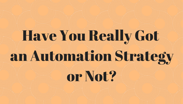 Have You Really Got an Automation Strategy or Not?