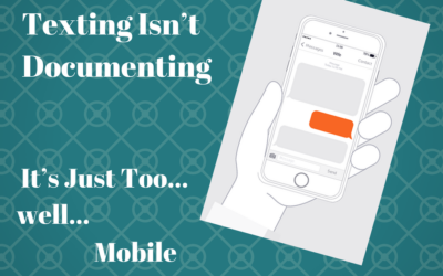 Texting Isn't Documenting – It's Just Too, Well… Mobile