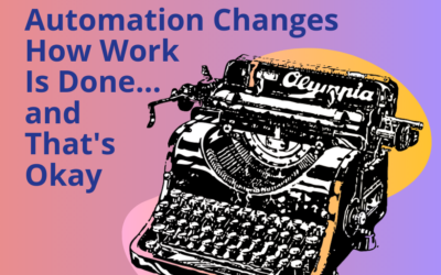 Automation Changes How Work Is Done…and That's Okay