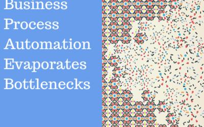 Business Process Automation Evaporates Bottlenecks